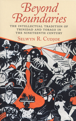Beyond Boundaries: The Intellectual Tradition of Trinidad and Tobago in the Nineteenth Century - Cudjoe, Selwyn Reginald