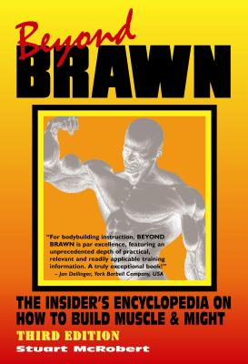 Beyond Brawn: The Insider's Encyclopedia on How to Build Muscle & Might - McRobert, Stuart