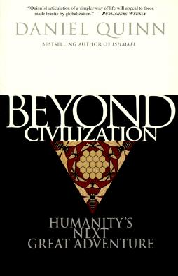 Beyond Civilization: Humanity's Next Great Adventure - Quinn, Daniel