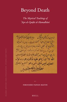 Beyond Death: The Mystical Teachings of ??Ayn al-Qudat al-Hamadhani - Papan-Matin, Firoozeh