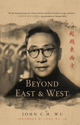 Beyond East and West - Wu, John C H