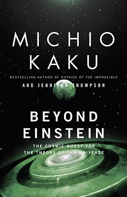 Beyond Einstein: The Cosmic Quest for the Theory of the Universe - Kaku, Michio, and Trainer Thompson, Jennifer, and Thompson, Jennifer Trainer