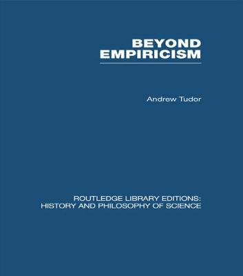 Beyond Empiricism: Philosophy of Science in Sociology - Tudor, Andrew (Editor)