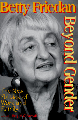 Beyond Gender: The New Politics of Work and Family - Friedan, Betty, Professor, and O'Farrell, Brigid, Professor (Editor)