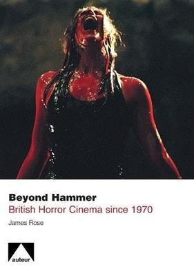 Beyond Hammer: British Horror Cinema Since 1970 - Rose, James, Professor, M.S