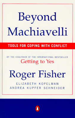 Beyond Machiavelli: Tools for Coping with Conflict - Fisher, Roger