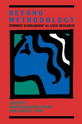 Beyond Methodology: Feminist Scholarship as Lived Research - Fonow, Mary Margaret, Professor (Editor)