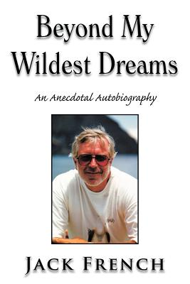 Beyond My Wildest Dreams: An Anecdotal Autobiography - French, Jack