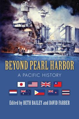 Beyond Pearl Harbor: A Pacific History - Bailey, Beth (Editor), and Farber, David (Editor)