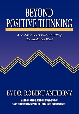Beyond Positive Thinking: A No-Nonsense Formula for Getting the Results You Want - Anthony, Robert, Dr., and Vitale, Joe, Dr. (Introduction by)