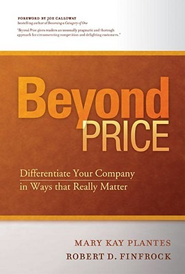 Beyond Price: Differentiate Your Company in Ways That Really Matter - Plantes, Mary Kay, and Finfrock, Robert D