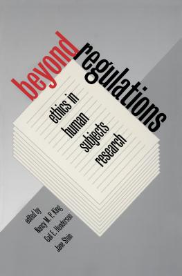 Beyond Regulations: Ethics in Human Subjects Research - King, Nancy M P (Editor), and Henderson, Gail E (Editor), and Stein, Jane (Editor)