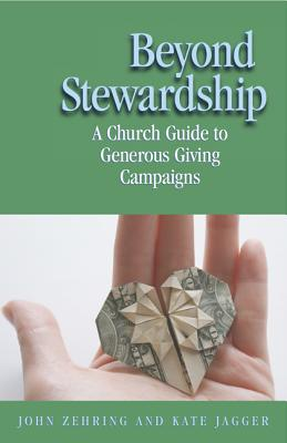 Beyond Stewardship: A Church Guide to Generous Giving Campaign - Zehring, John, and Jagger, Kate