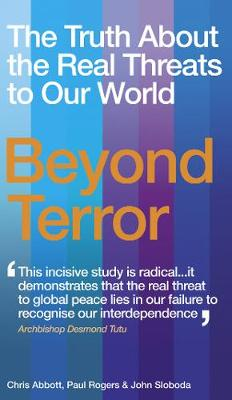 Beyond Terror: The Truth about the Real Threats to Our World - Abbott, Chris, and Rogers, Paul, and Sloboda, John