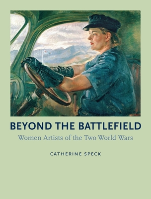 Beyond the Battlefield: Women Artists of the Two World Wars - Speck, Catherine