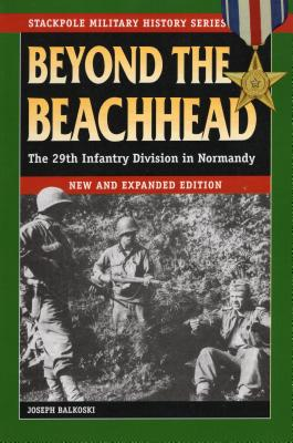 Beyond the Beachhead: The 29th Infantry Division in Normandy - Balkoski, Joseph