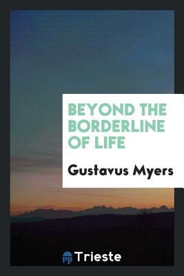 Beyond the Borderline of Life - Myers, Gustavus