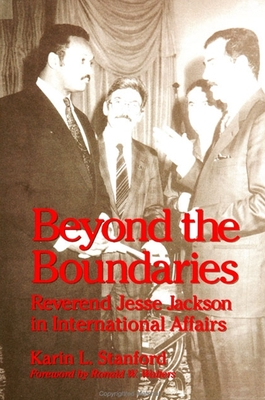 Beyond the Boundaries: Reverend Jesse Jackson in International Affairs - Stanford, Karin L, PhD