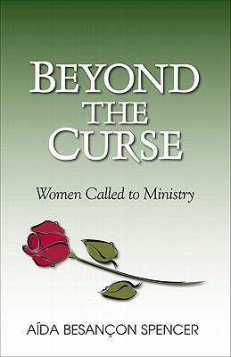 Beyond the Curse: Women Called to Ministry - Spencer, A