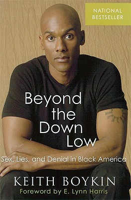 Beyond the Down Low: Sex, Lies, and Denial in Black America - Boykin, Keith, and Harris, E Lynn (Foreword by)