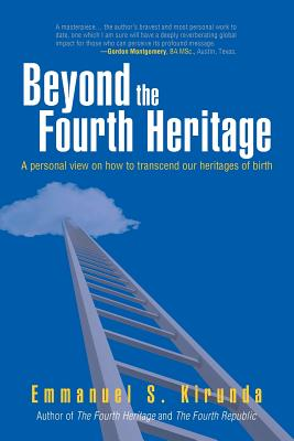 Beyond the Fourth Heritage: A Personal View on How to Transcend Our Heritages of Birth - Kirunda, Emmanuel S