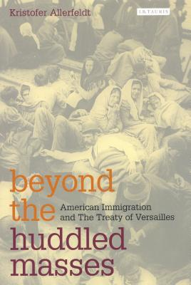 Beyond the Huddled Masses: American Immigration and the Treaty of Versailles - Allerfeldt, Kristofer