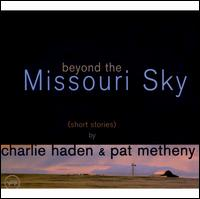 Beyond the Missouri Sky (Short Stories) - Charlie Haden & Pat Metheny