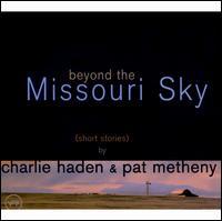 Beyond the Missouri Sky (Short Stories) - Charlie Haden & Pat Metheny