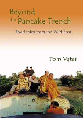 Beyond the Pancake Trench: Road Tales from the Wild East - Vater, Tom
