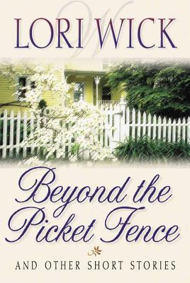 Beyond the Picket Fence: And Other Short Stories - Wick, Lori
