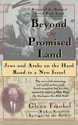 Beyond the Promised Land: Jews and Arabs on the Hard Road to a New Israel - Frankel, Glenn