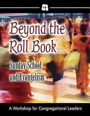 Beyond the Roll Book: Sunday School and Evangelism: A Workshop for Congregational Leaders - Hynson, Diana L, and Jones, Scott J