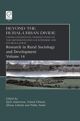 Beyond the Rural Urban Divide: Cross-Continental Perspectives on the Differentiated Countryside and Its Regulation - Andersson, Kjell (Editor), and Eklund, Erland (Editor), and Lehtola, Minna (Editor)