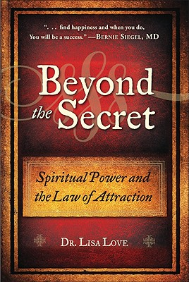 Beyond the Secret: Spiritual Power and the Law of Attraction - Love, Lisa