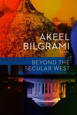 Beyond the Secular West - Bilgrami, Akeel (Editor)