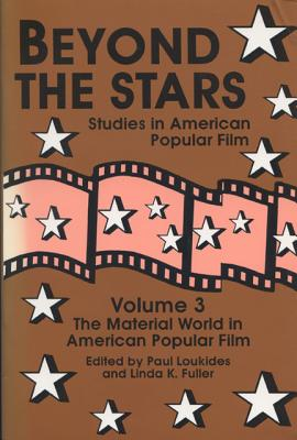 Beyond the Stars 3: The Material World in American Popular Film - Loukides, Paul (Editor), and Fuller, Linda K, PhD (Editor)