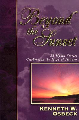 Beyond the Sunset (CD) - Osbeck, Kenneth W, M.A.