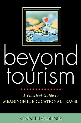 Beyond Tourism: A Practical Guide to Meaningful Educational Travel - Cushner, Kenneth, Dr.