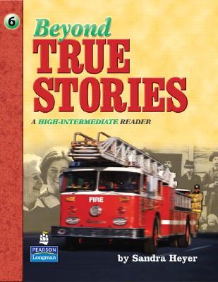 Beyond True Stories: A High-Intermediate Reader - Heyer, Sandra