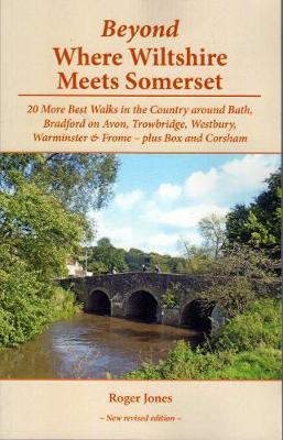 Beyond Where Wiltshire Meets Somerset: 20 More Best Walks in the Country Around Bath, Bradford on Avon, Trowbridge, Westbury, Warminster & Frome - Plus Box and Corsham - Jones, Roger