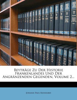 Beytrage Zu Der Historie Frankenlandes Und Der Angranzenden Gegenden. - Reinhard, Johann Paul