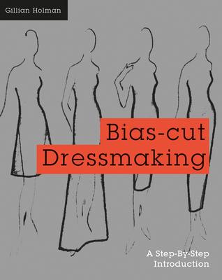 Bias-Cut Dressmaking - Holman, Gillian