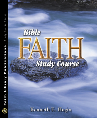 Bible Faith Study Course - Hagin, Kenneth E