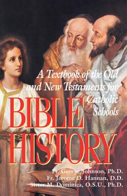 Bible History - Johnson, George, and Johnson, Ph D Rev George, and Hannan, Ph D J C D Rev Jerome D