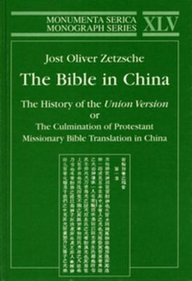 Bible in China: The History of the Union Version or the Culmination of Protestant Missionary Bible Translation in China - Zetzsche, Jost Oliver
