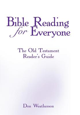 Bible Reading for Everyone: The Old Testament Reader's Guide - Weatherson, Don