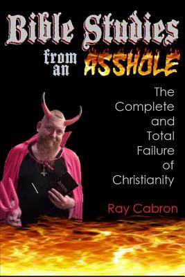 Bible Studies from an Asshole - Cabron, Ray