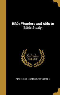 Bible Wonders and AIDS to Bible Study; - Ford, Stephen Van Rensselaer 1835?-1910 (Creator)