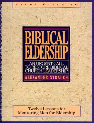 Biblical Eldership Study Guide - Strauch, Alexander