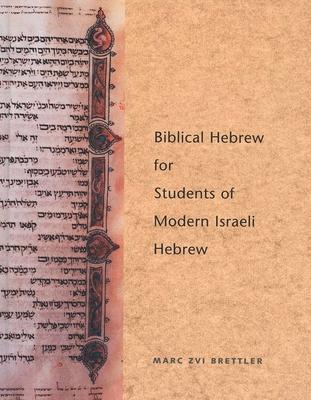 Biblical Hebrew for Students of Modern Israeli Hebrew - Brettler, Marc Zvi, Dr., PhD